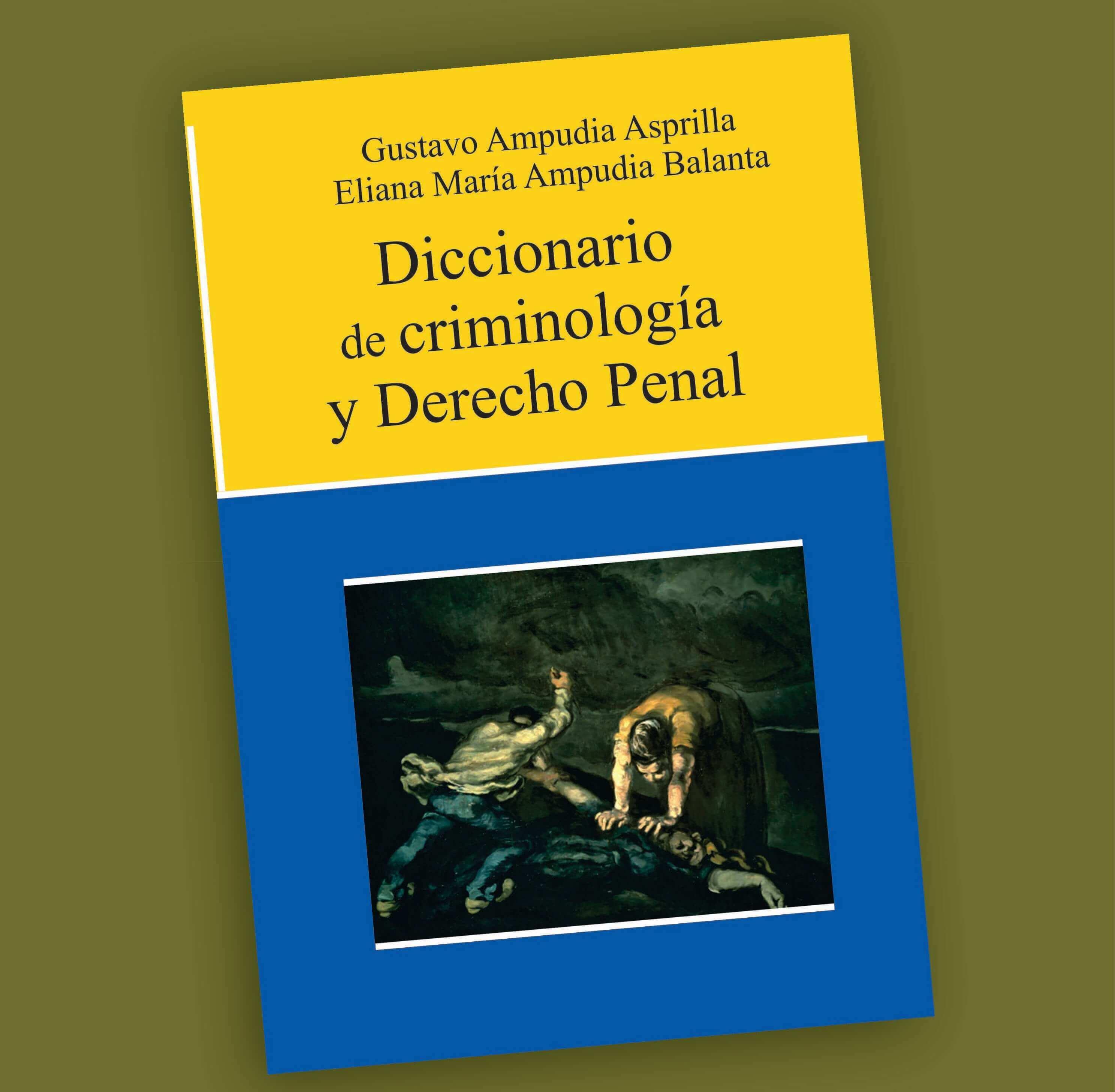 Diccionario de Criminología y Derecho Penal-Gustavo Ampudia Asprilla