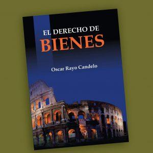El Derecho de Bienes- Oscar Rayo Candelo
