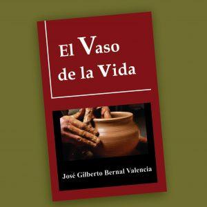 El Vaso de la vida-José Gilberto Bernal Valencia