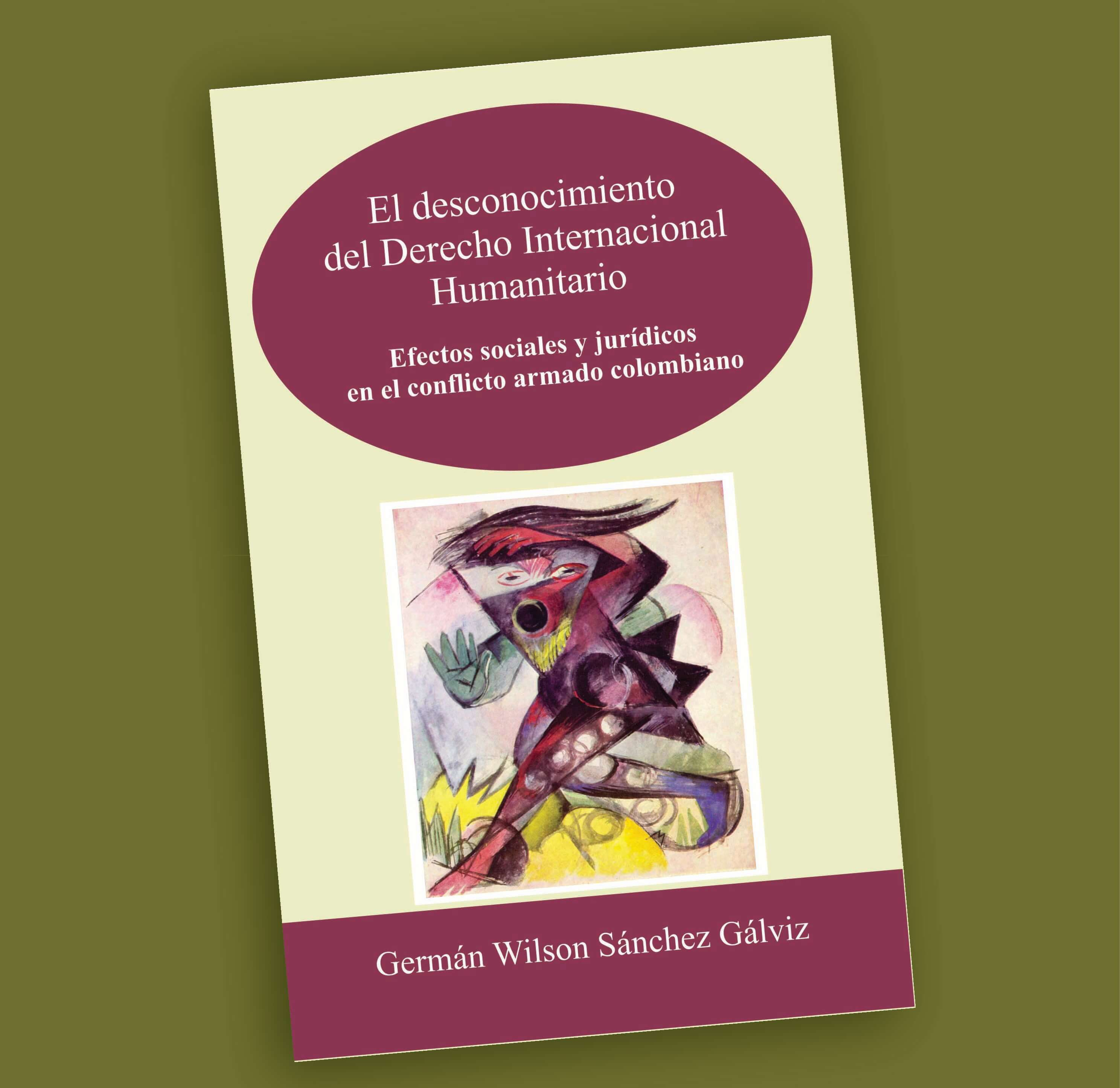 El desconocimiento del Derecho Internacional Humanitario-Germán Wilson Sánchez Gálviz