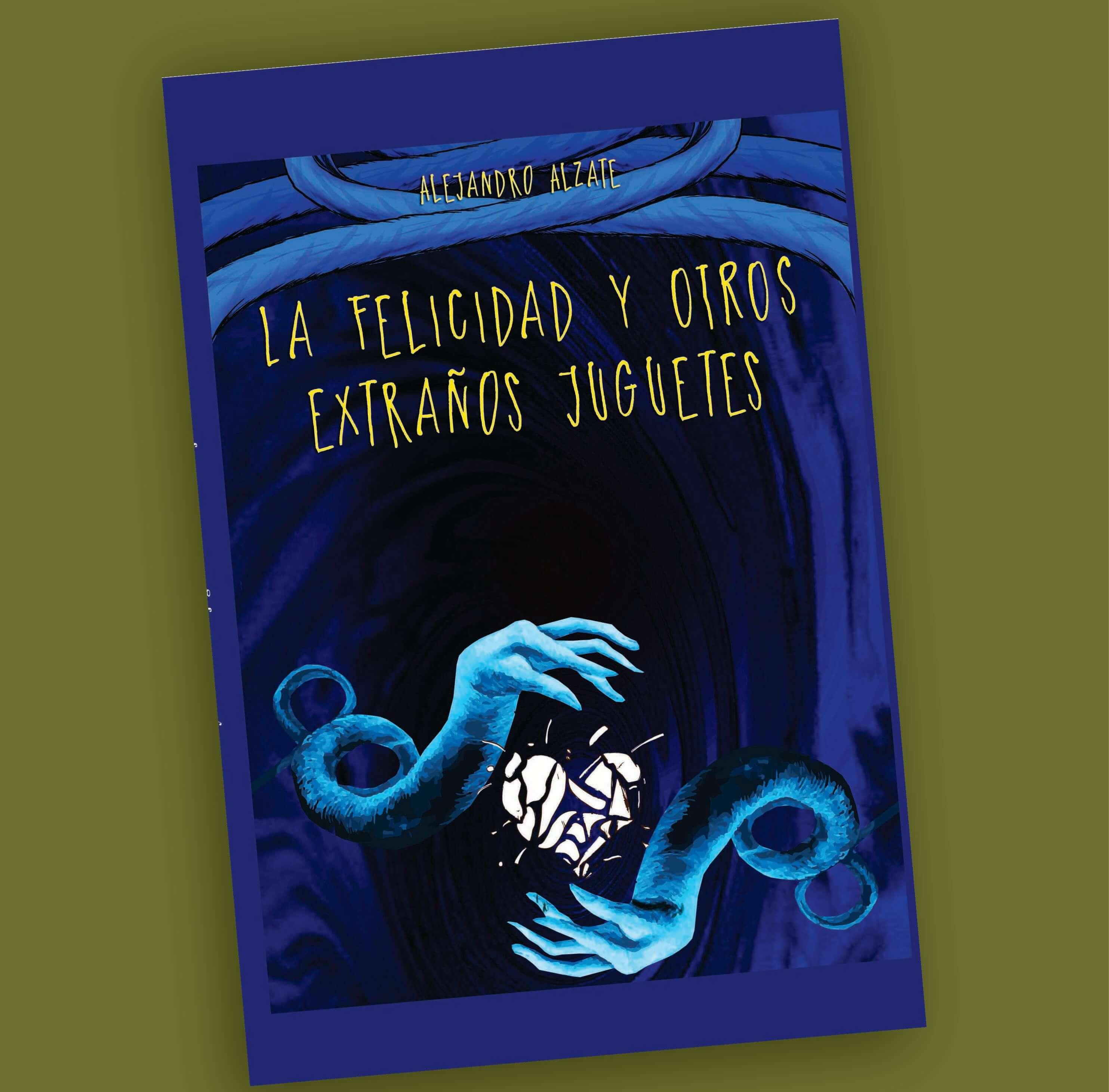La felicidad y otros extraños juguetes-Alejandro Alazate