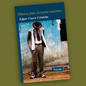 Música para levantar muertos-Edgar Cuero Córdoba