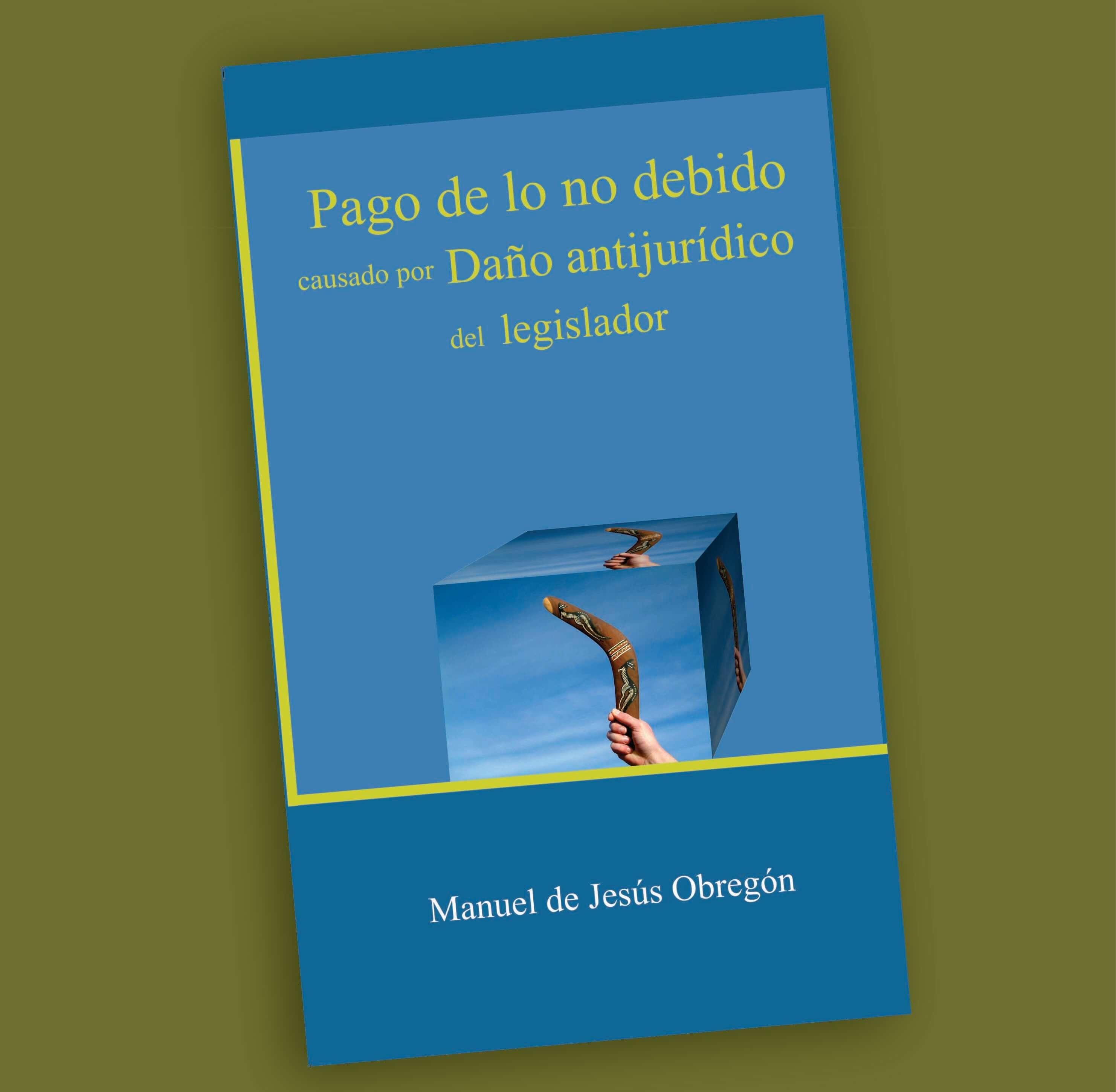 Pago de lo no debido causado por Daño antijurídico del legislador-Manuel de Jesús Obregón